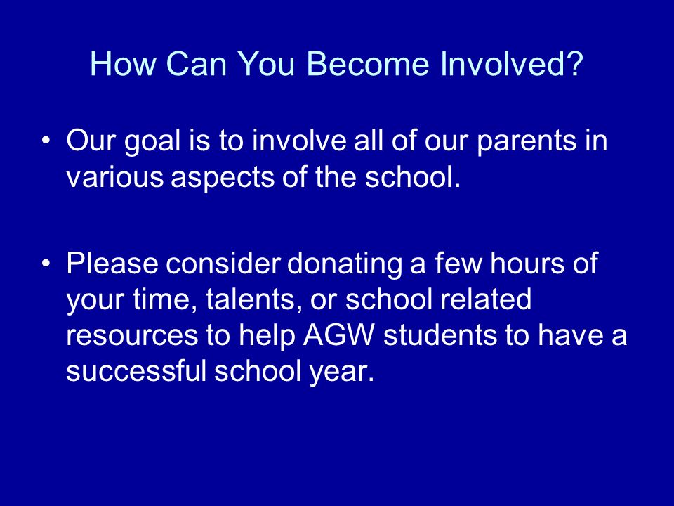 How Can You Become Involved? Our goal is to involve all of our parents in various aspects of the school. Please consider donating a few hours of your