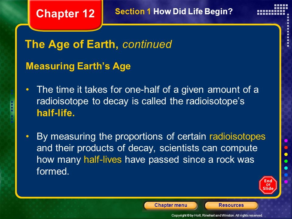 Copyright © by Holt, Rinehart and Winston. All rights reserved. ResourcesChapter menu The Age of Earth, continued Measuring Earths Age The time it tak