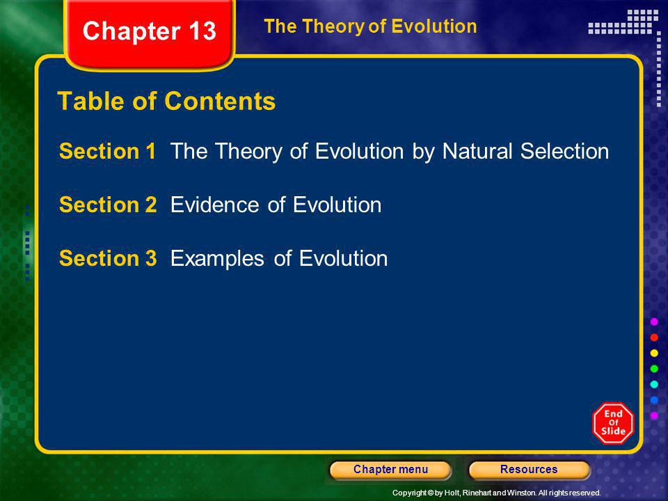 Copyright © by Holt, Rinehart and Winston. All rights reserved. ResourcesChapter menu The Theory of Evolution Chapter 13 Table of Contents Section 1 T