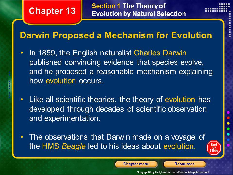 Copyright © by Holt, Rinehart and Winston. All rights reserved. ResourcesChapter menu Darwin Proposed a Mechanism for Evolution In 1859, the English n