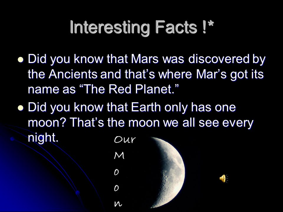 Interesting Facts !* Did you know that Mars was discovered by the Ancients and thats where Mars got its name as The Red Planet.