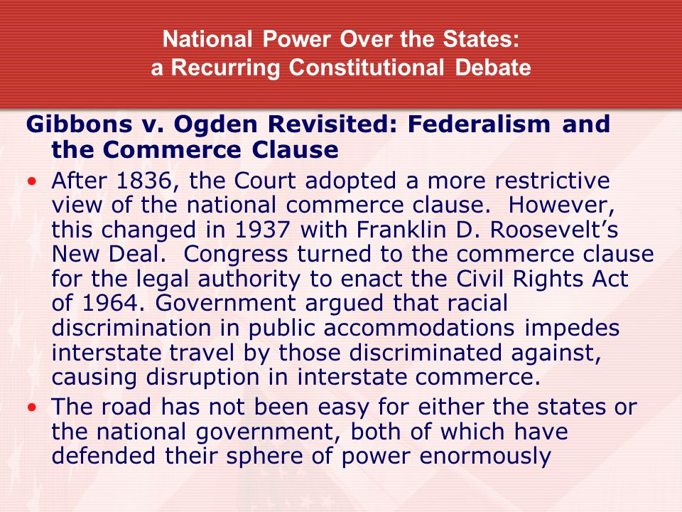 National Power Over the States: a Recurring Constitutional Debate Gibbons v. Ogden Revisited: Federalism and the Commerce Clause After 1836, the Court