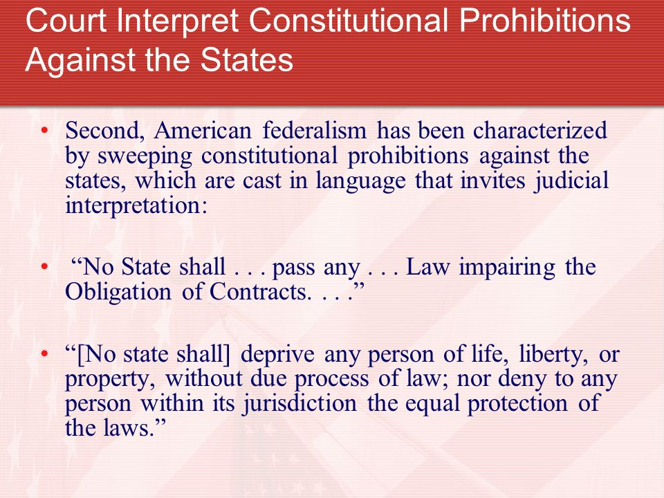 Court Interpret Constitutional Prohibitions Against the States Second, American federalism has been characterized by sweeping constitutional prohibiti