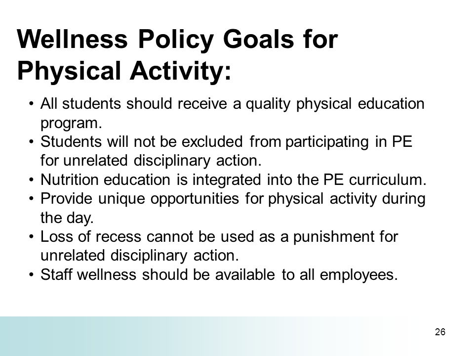 26 All students should receive a quality physical education program. Students will not be excluded from participating in PE for unrelated disciplinary