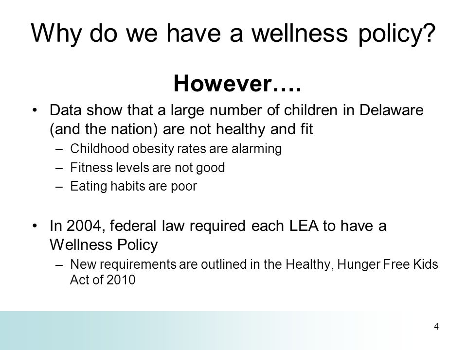 4 Why do we have a wellness policy? However…. Data show that a large number of children in Delaware (and the nation) are not healthy and fit –Childhoo