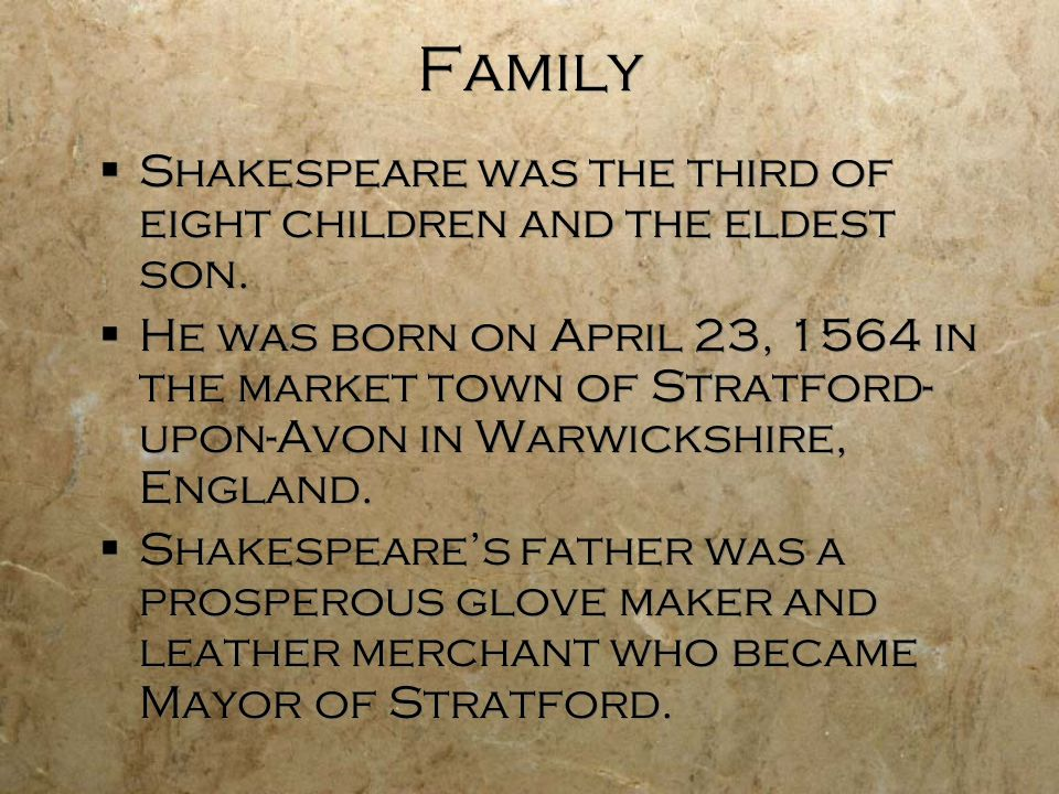 Family Shakespeare was the third of eight children and the eldest son.