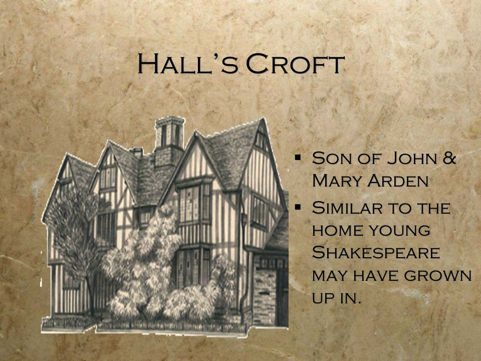 Halls Croft S on of John & Mary Arden S imilar to the home young Shakespeare may have grown up in.