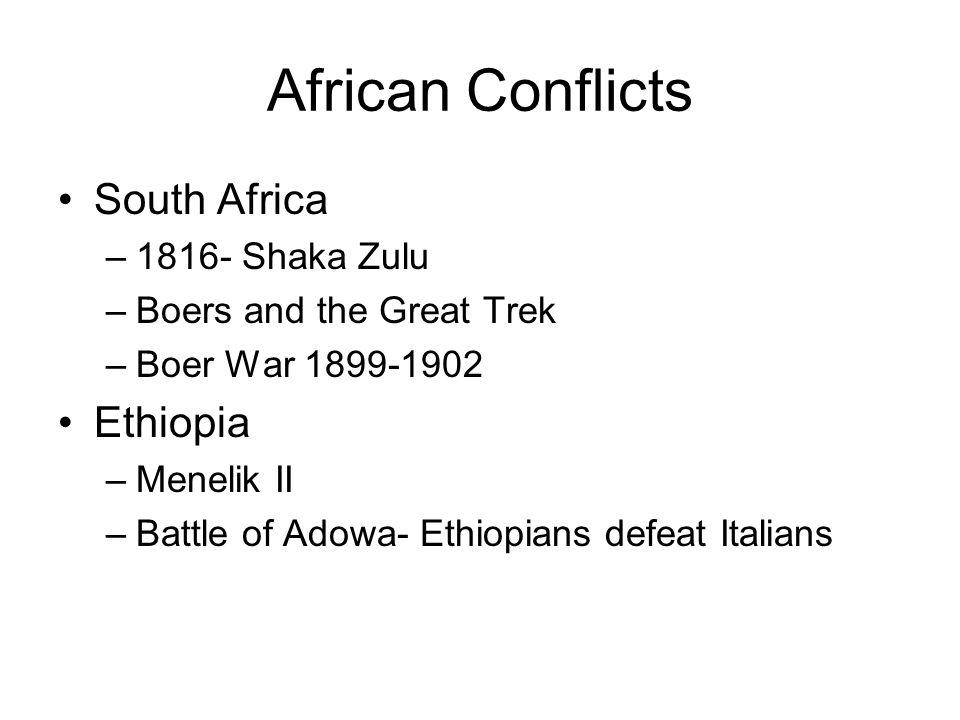 African Conflicts South Africa –1816- Shaka Zulu –Boers and the Great Trek –Boer War 1899-1902 Ethiopia –Menelik II –Battle of Adowa- Ethiopians defea