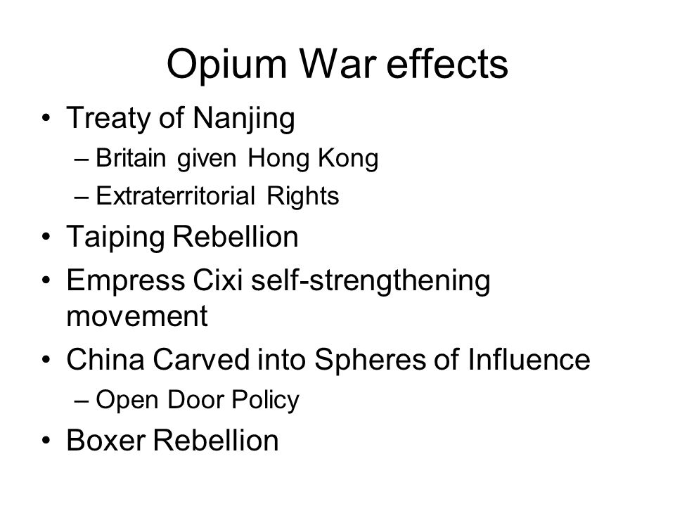 Opium War effects Treaty of Nanjing –Britain given Hong Kong –Extraterritorial Rights Taiping Rebellion Empress Cixi self-strengthening movement China