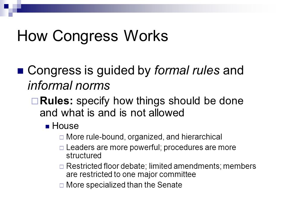 How Congress Works Congress is guided by formal rules and informal norms Rules: specify how things should be done and what is and is not allowed House