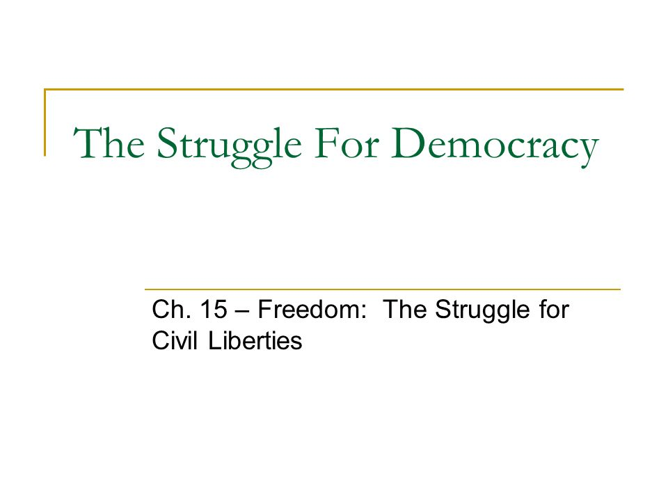 The Struggle For Democracy Ch. 15 – Freedom: The Struggle for Civil Liberties