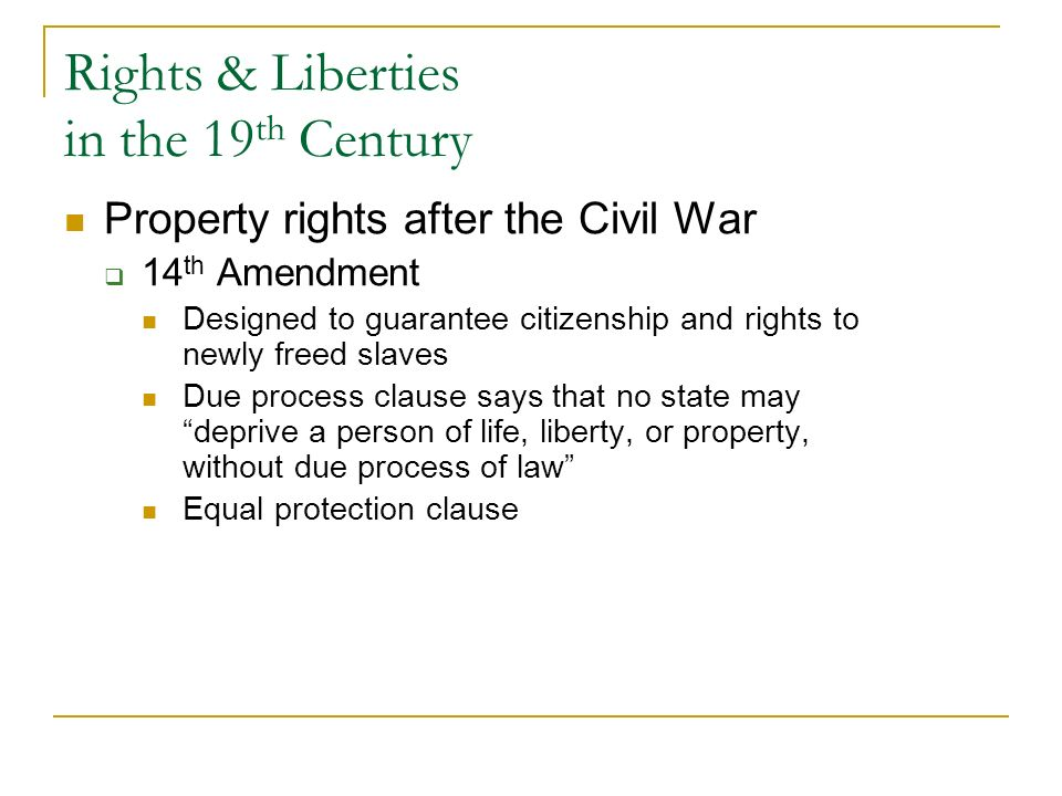 Rights & Liberties in the 19 th Century Property Rights Taney Court (1836-64) Favored property used in ways that encouraged economic growth versus mer
