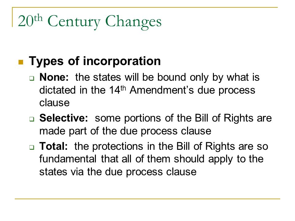 20 th Century Changes Nationalization of the Bill of Rights Remember that the Bill of Rights did not originally apply to the states. (What is the logi