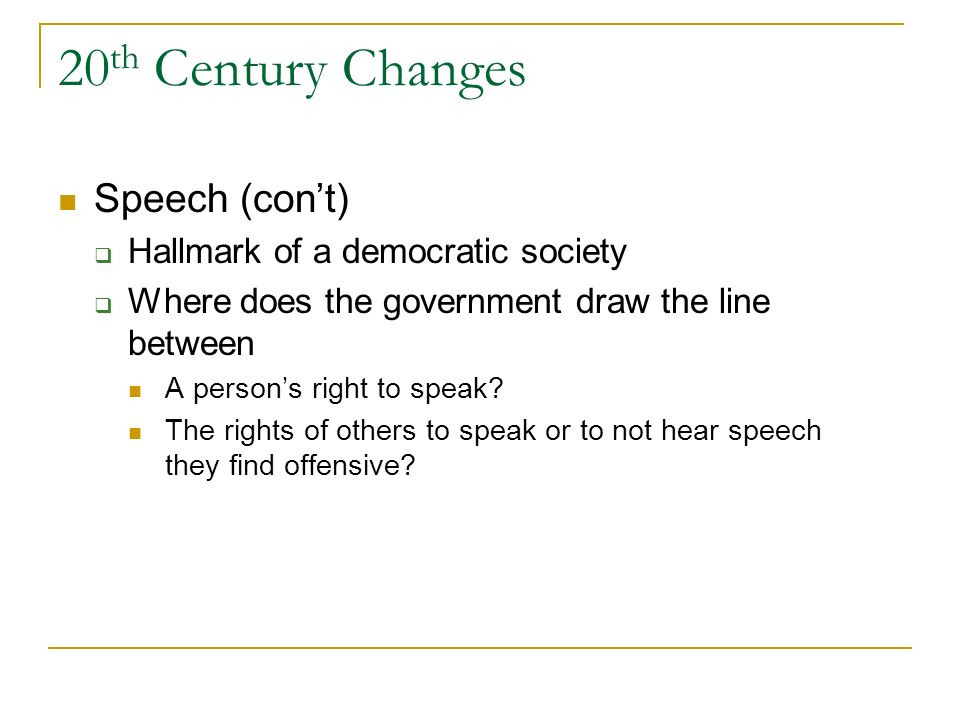 20 th Century Changes Speech Gitlow v. NY (1925): state is bound by the First Amendment More speech is covered than not Still some limitations (e.g.,