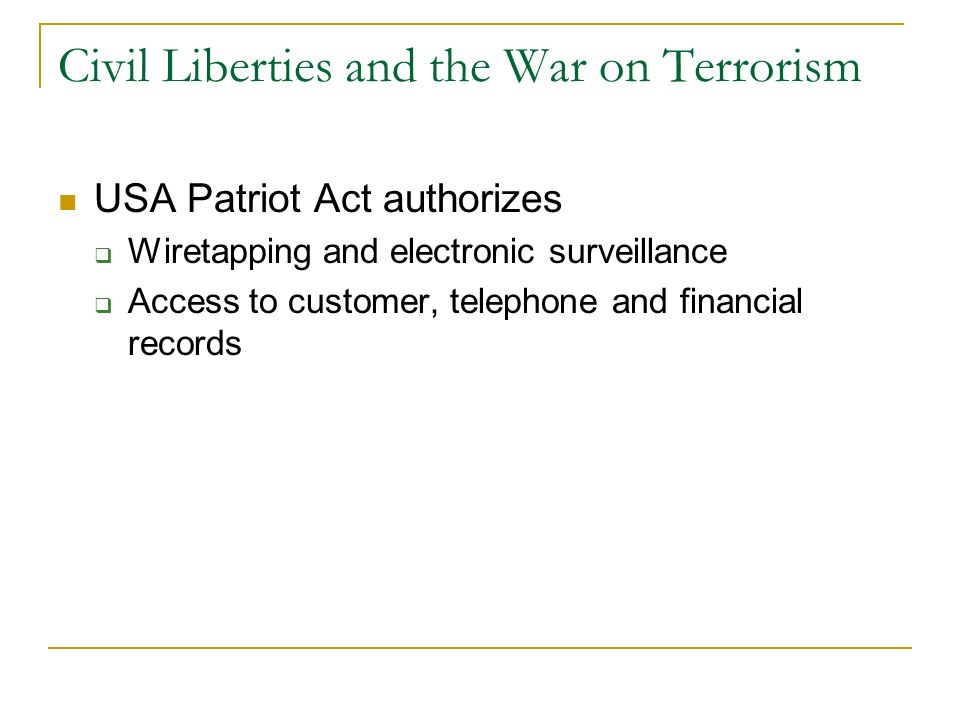 Civil Liberties and the War on Terrorism Remember that wars have always led to some restrictions on civil liberties Civil War: suspension of the writ