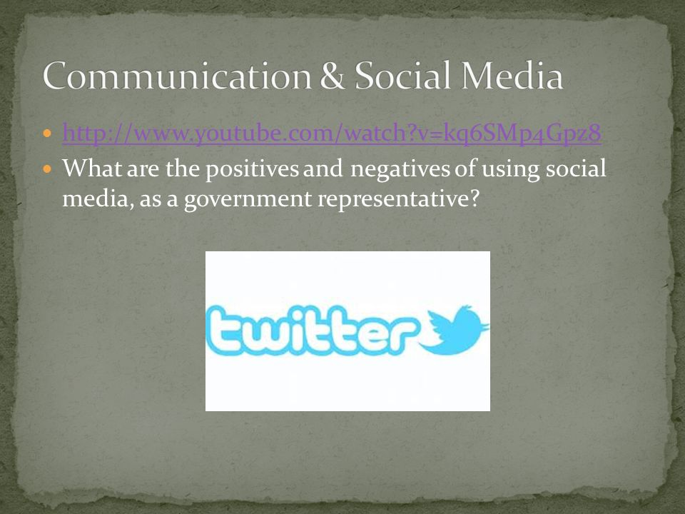 http://www.youtube.com/watch?v=kq6SMp4Gpz8 What are the positives and negatives of using social media, as a government representative?