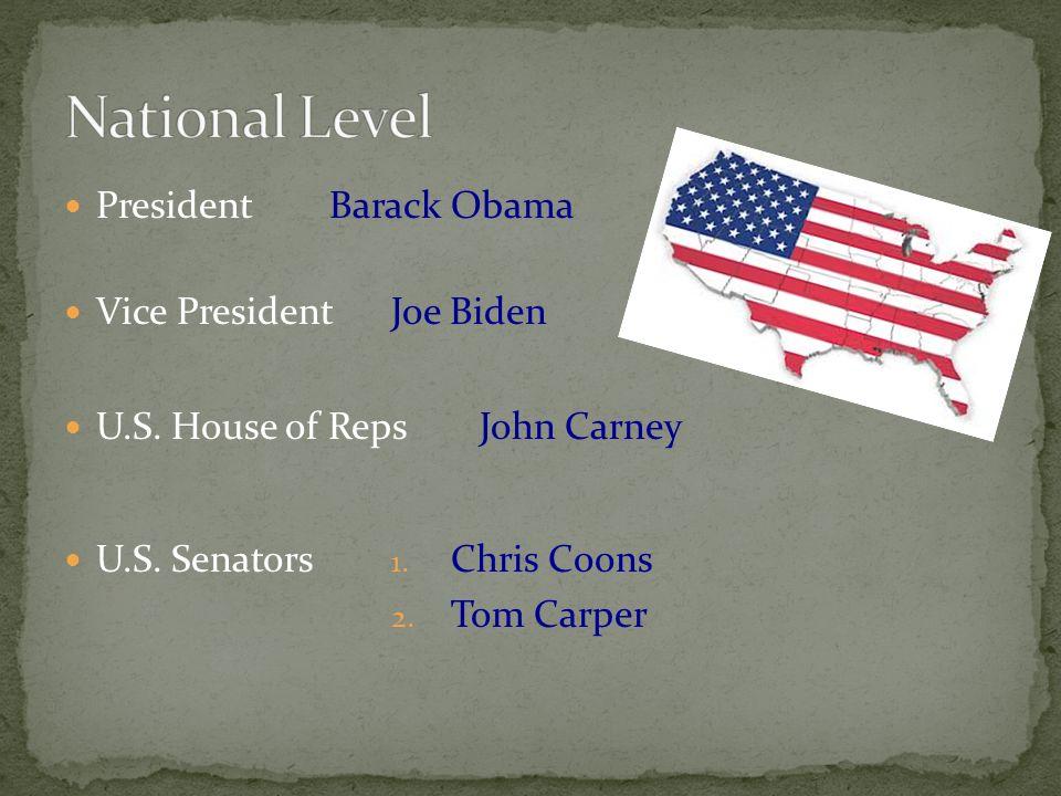 President Vice President U.S.House of Reps U.S. Senators Barack Obama Joe Biden John Carney 1.