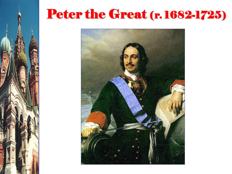 Peter the Great (r. 1682-1725)