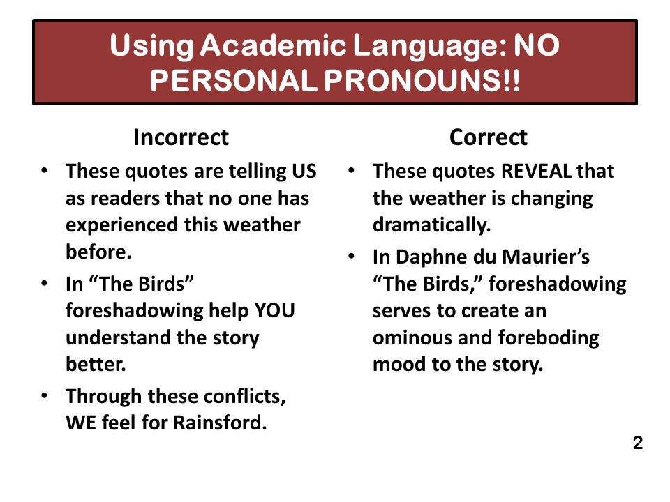 Using Academic Language: NO PERSONAL PRONOUNS!! Incorrect These quotes are telling US as readers that no one has experienced this weather before. In T