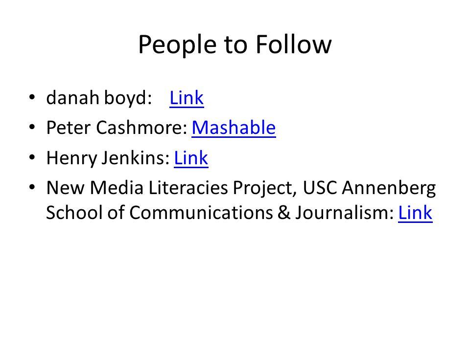 People to Follow danah boyd:LinkLink Peter Cashmore: MashableMashable Henry Jenkins: LinkLink New Media Literacies Project, USC Annenberg School of Communications & Journalism: LinkLink