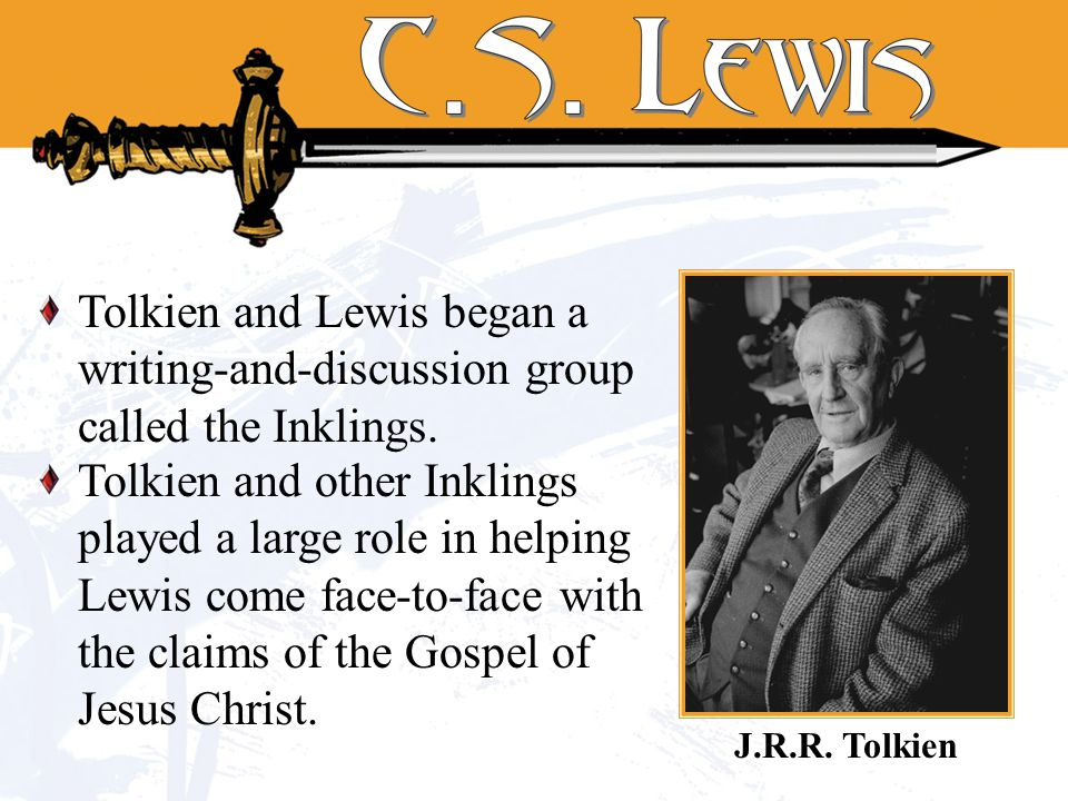 Tolkien and Lewis began a writing-and-discussion group called the Inklings. Tolkien and other Inklings played a large role in helping Lewis come face-