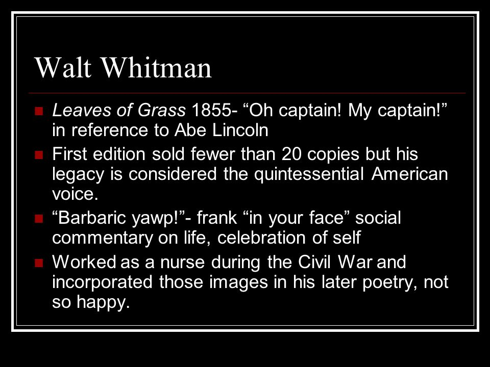 Walt Whitman Leaves of Grass 1855- Oh captain.My captain.