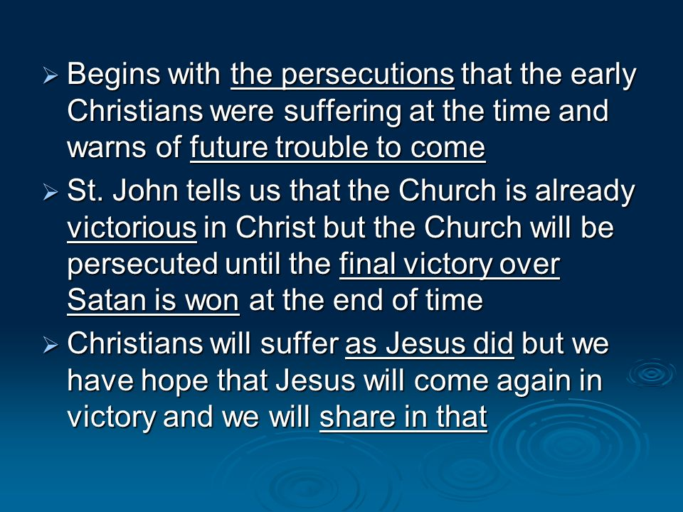 Begins with the persecutions that the early Christians were suffering at the time and warns of future trouble to come Begins with the persecutions tha