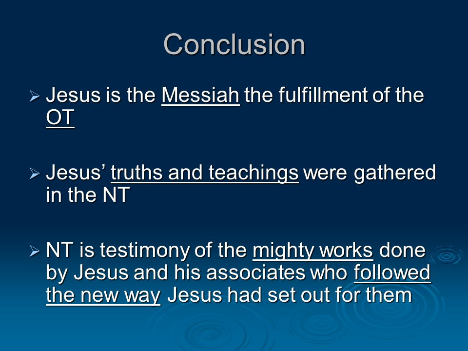 Conclusion Jesus is the Messiah the fulfillment of the OT Jesus is the Messiah the fulfillment of the OT Jesus truths and teachings were gathered in t