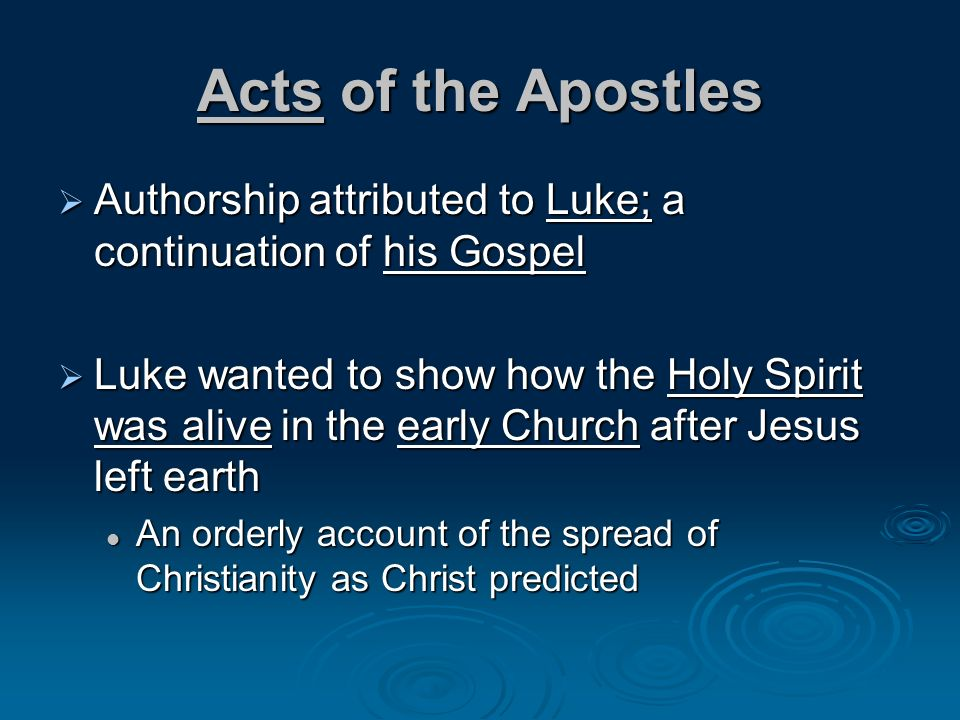 Acts of the Apostles Authorship attributed to Luke; a continuation of his Gospel Authorship attributed to Luke; a continuation of his Gospel Luke want