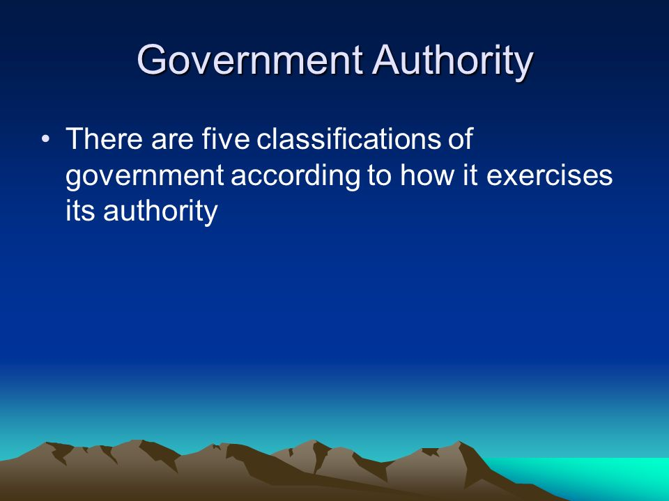 Government Authority There are five classifications of government according to how it exercises its authority