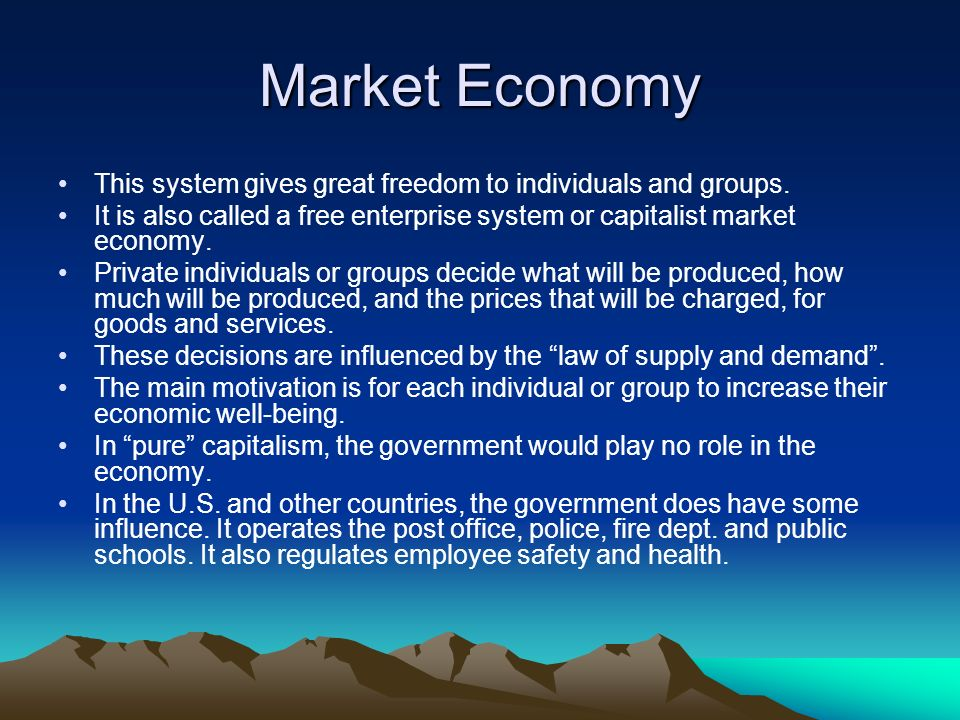 Market Economy This system gives great freedom to individuals and groups. It is also called a free enterprise system or capitalist market economy. Pri