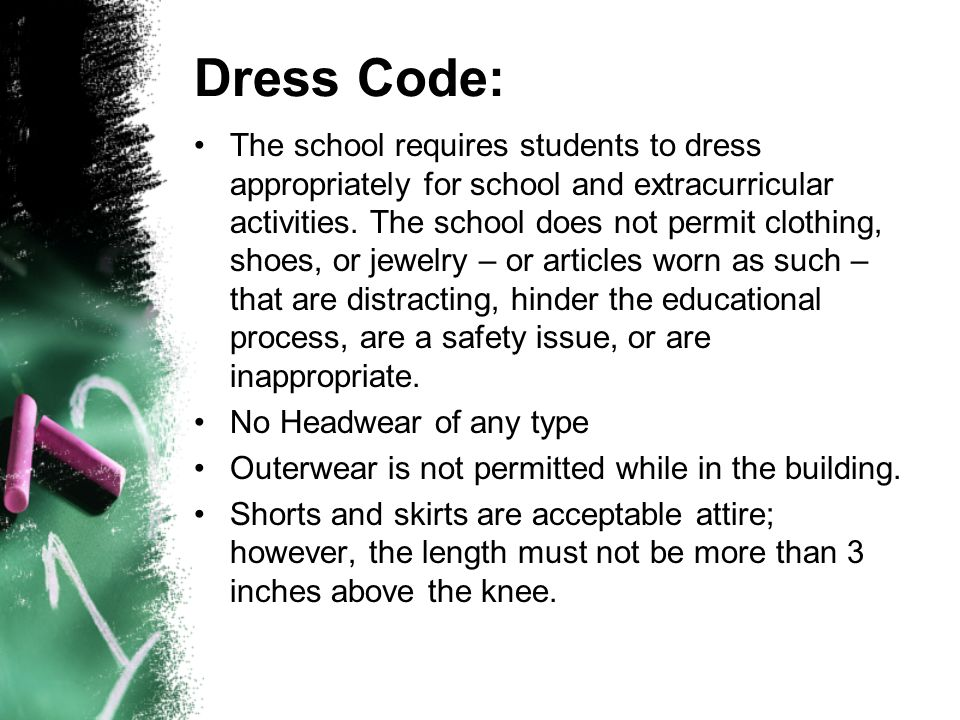 Dress Code: The school requires students to dress appropriately for school and extracurricular activities. The school does not permit clothing, shoes,