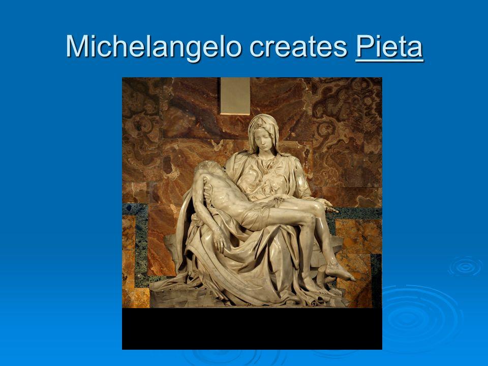 Michelangelo creates Pieta