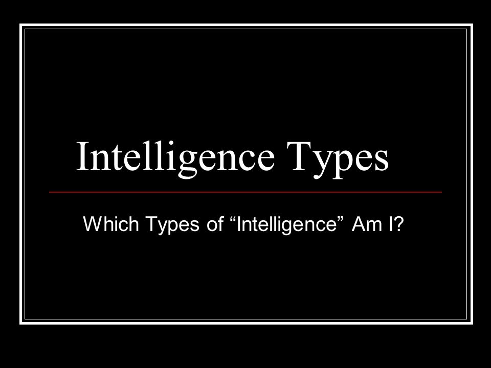 Intelligence Types Which Types of Intelligence Am I?
