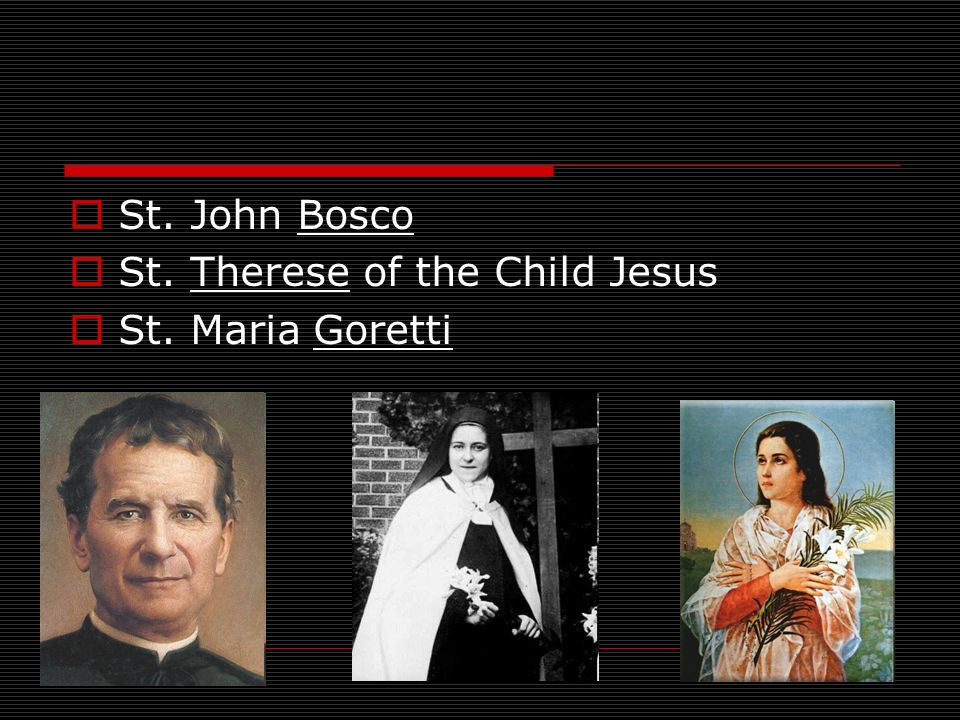 St. John Bosco St. Therese of the Child Jesus St. Maria Goretti