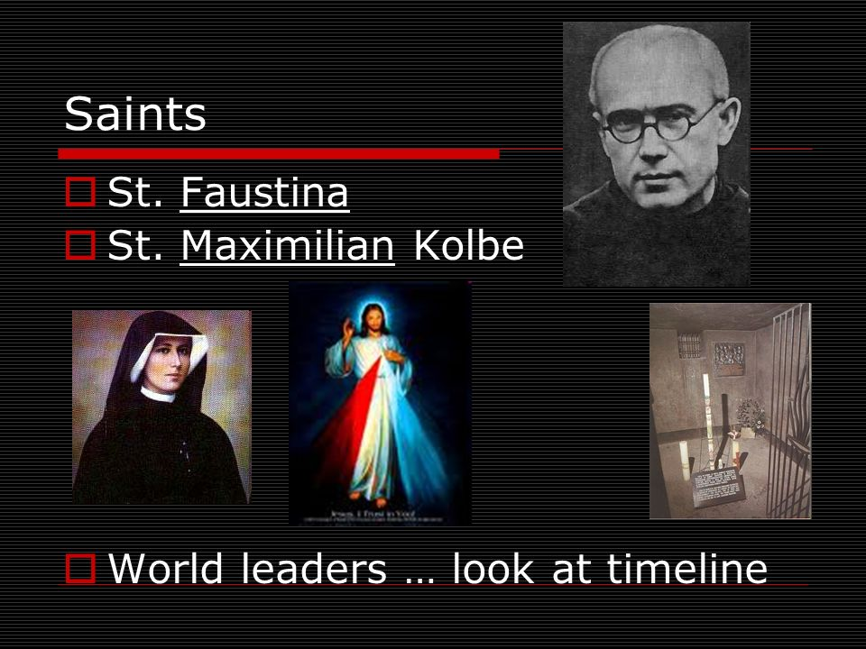 Saints St. Faustina St. Maximilian Kolbe World leaders … look at timeline