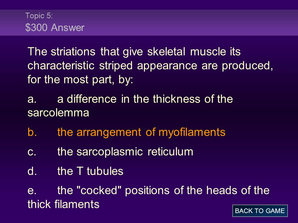Topic 5: $300 Answer The striations that give skeletal muscle its characteristic striped appearance are produced, for the most part, by: a.a differenc