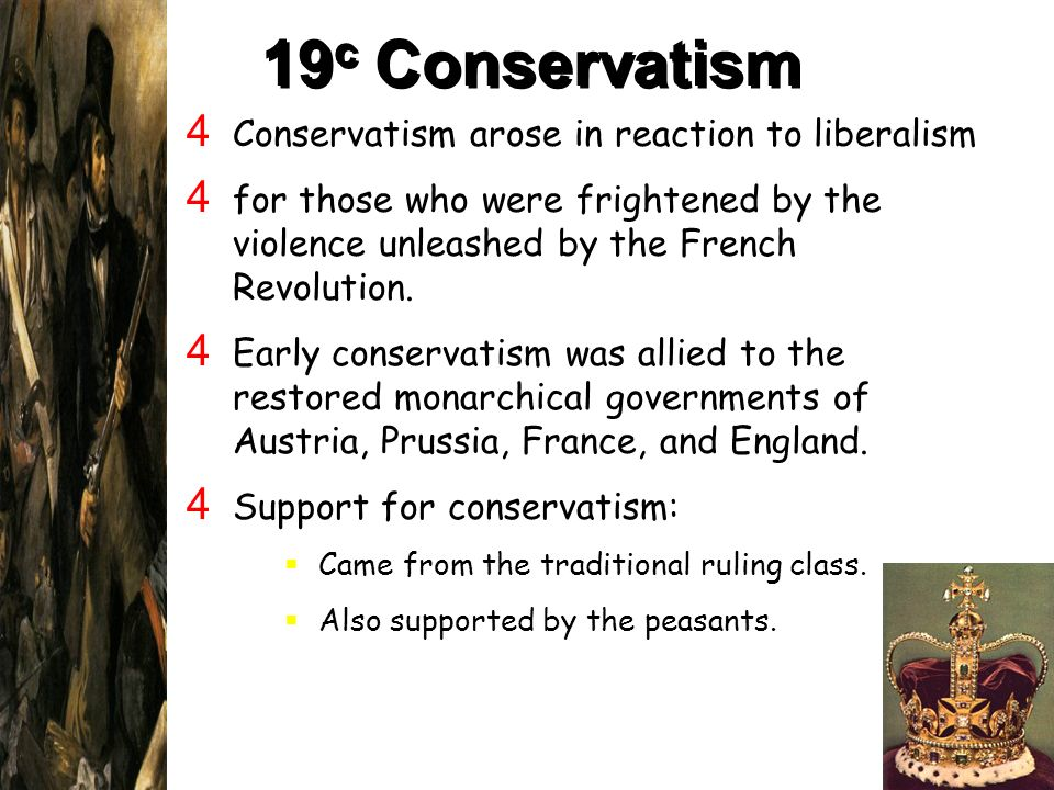 19 c Conservatism 4 Conservatism arose in reaction to liberalism 4 for those who were frightened by the violence unleashed by the French Revolution. 4