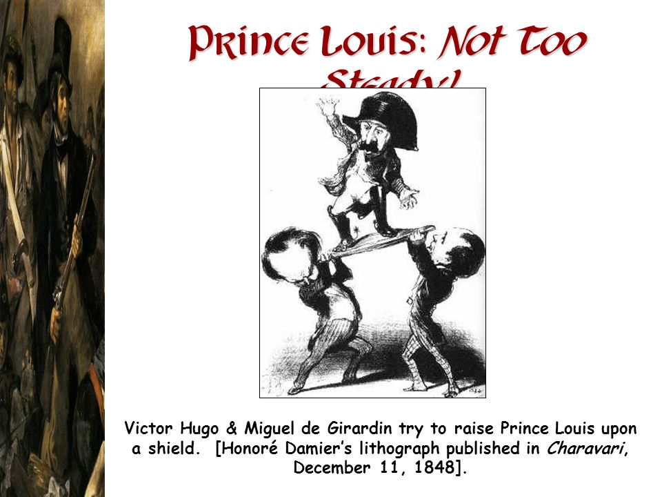 Prince Louis : Not Too Steady! Victor Hugo & Miguel de Girardin try to raise Prince Louis upon a shield. [Honoré Damiers lithograph published in Chara