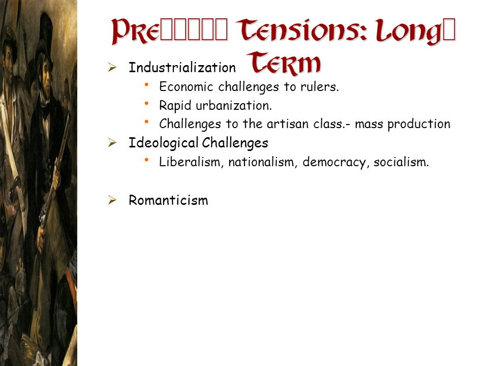 Pre -1848 Tensions: Long - Term Industrialization Economic challenges to rulers. Rapid urbanization. Challenges to the artisan class.- mass production