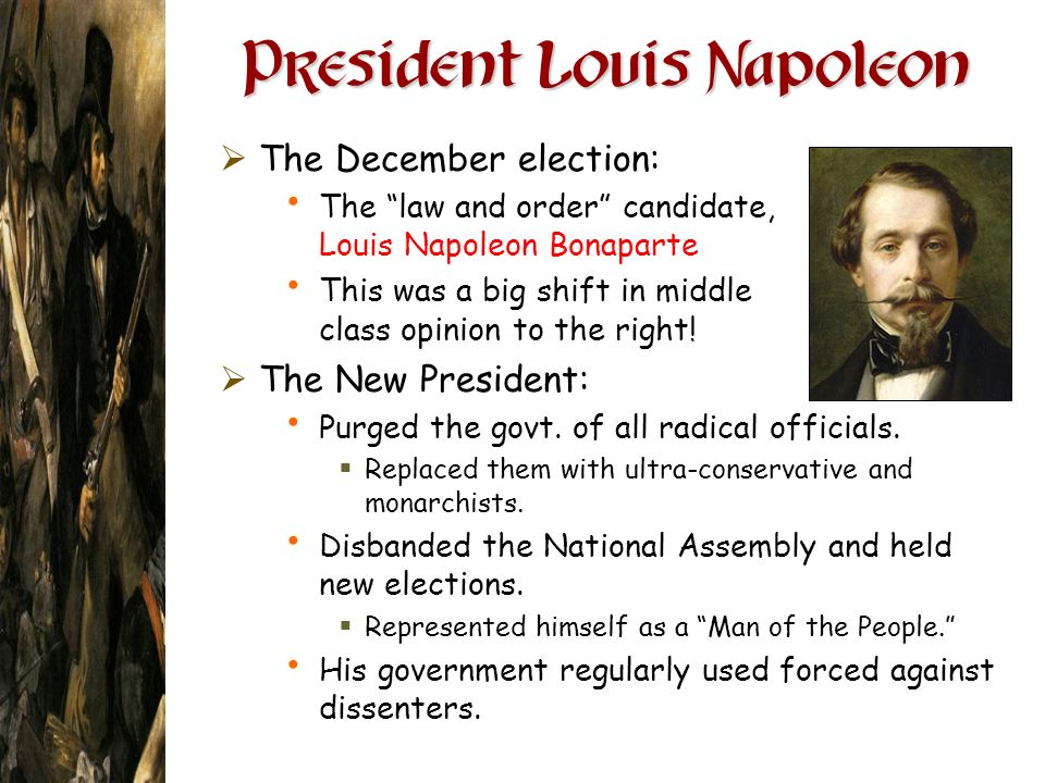 President Louis Napoleon The December election: The law and order candidate, Louis Napoleon Bonaparte This was a big shift in middle class opinion to