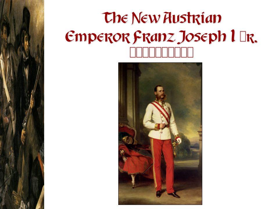 The New Austrian Emperor Franz Joseph I [ r. 1848-1916]