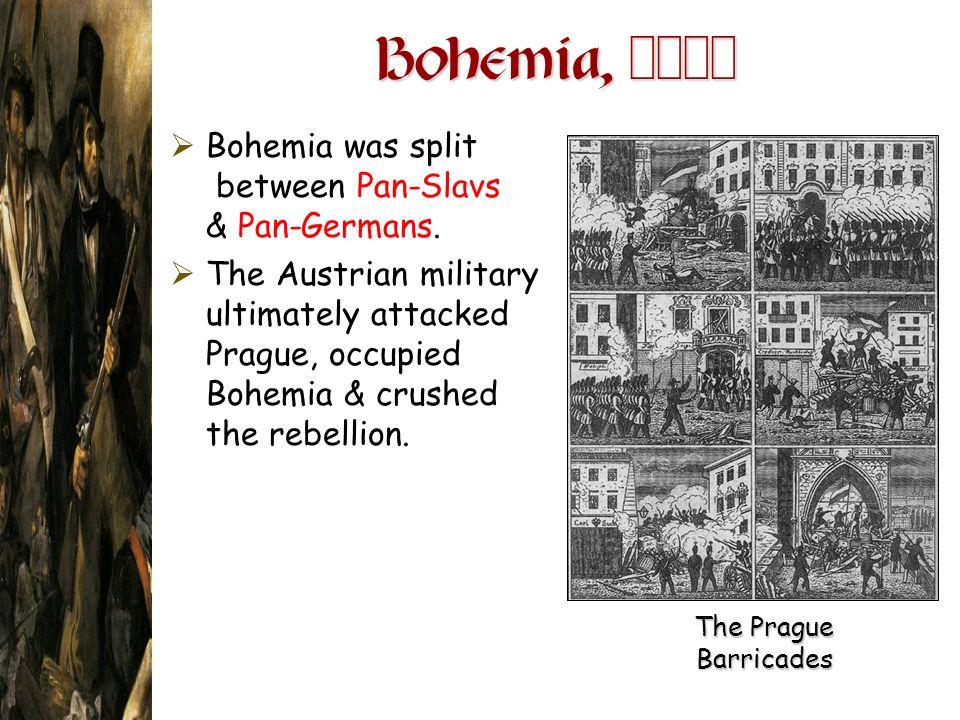 Bohemia, 1848 Bohemia was split between Pan-Slavs & Pan-Germans. The Austrian military ultimately attacked Prague, occupied Bohemia & crushed the rebe