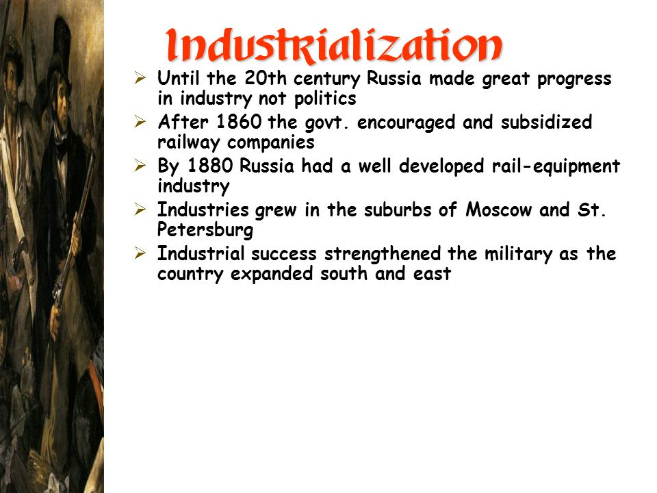 Industrialization Until the 20th century Russia made great progress in industry not politics After 1860 the govt. encouraged and subsidized railway co