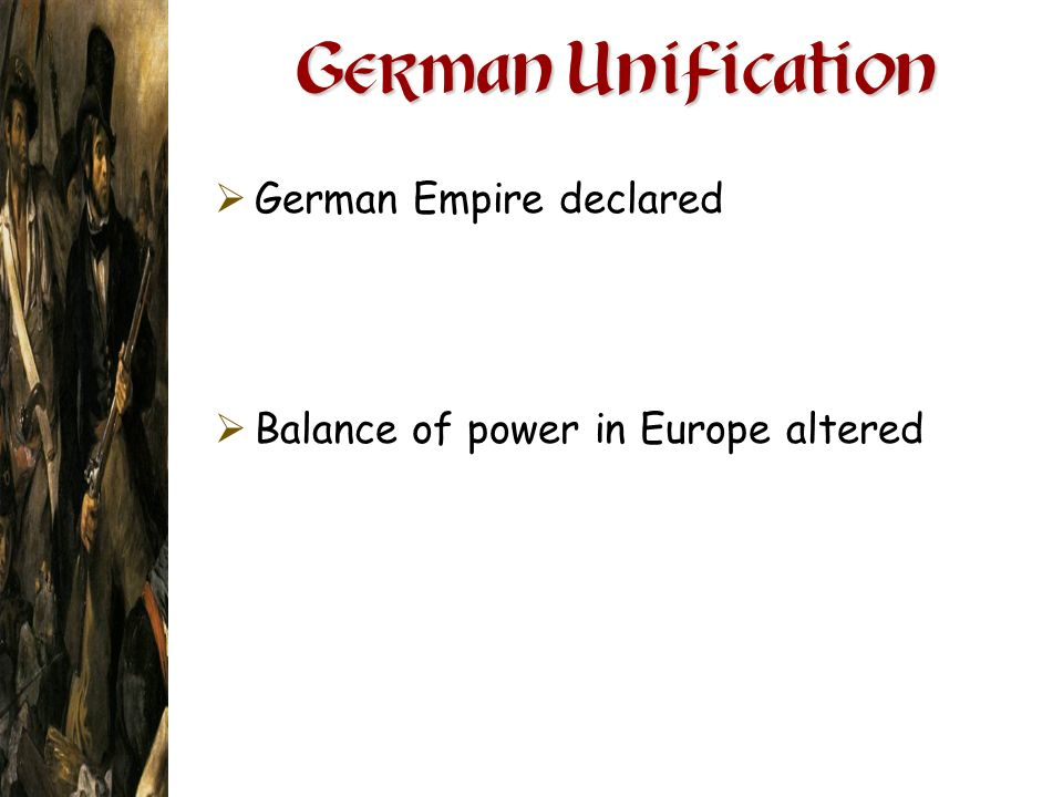German Unification German Empire declared Balance of power in Europe altered