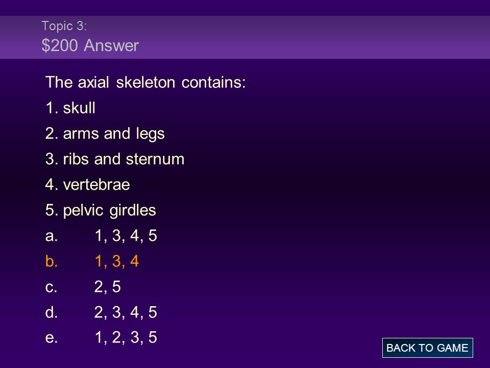Topic 3: $200 Answer The axial skeleton contains: 1.