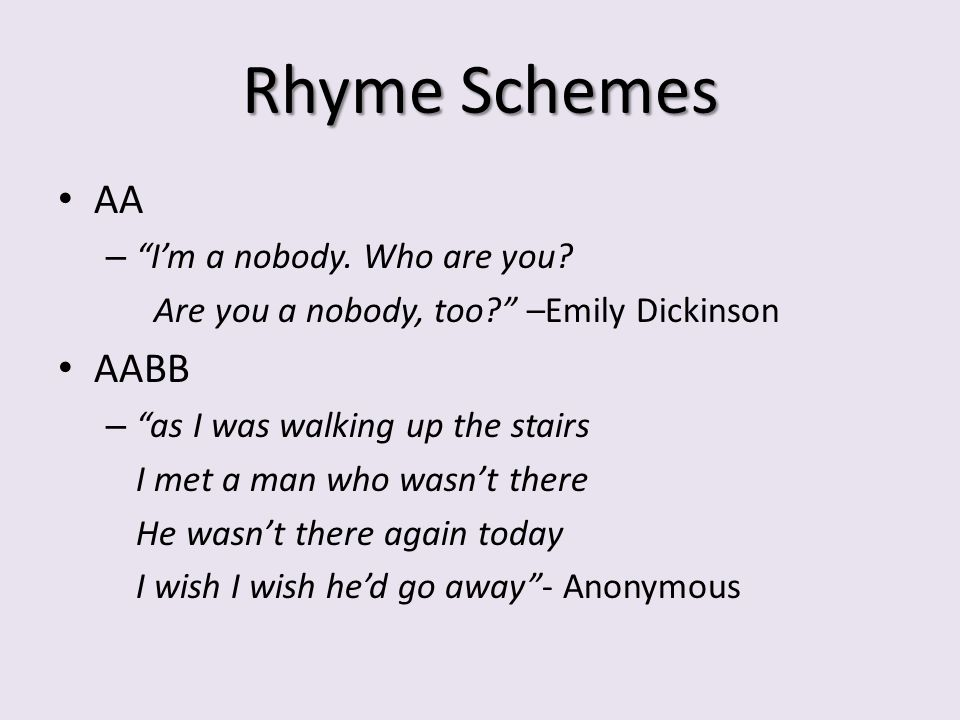 Rhyme Schemes AA – Im a nobody. Who are you. Are you a nobody, too.