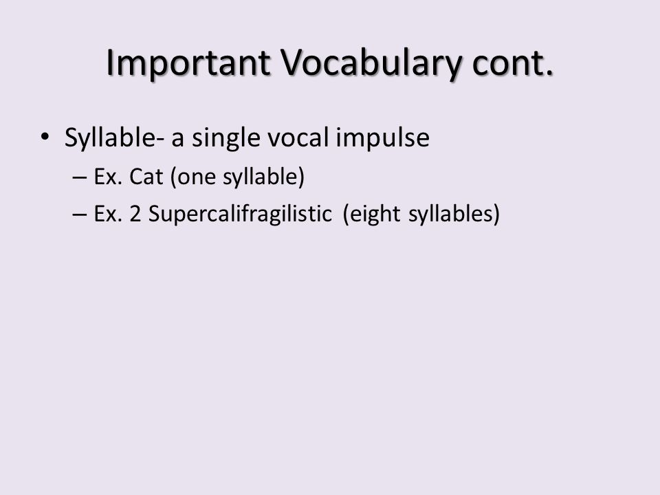Important Vocabulary cont. Syllable- a single vocal impulse – Ex.