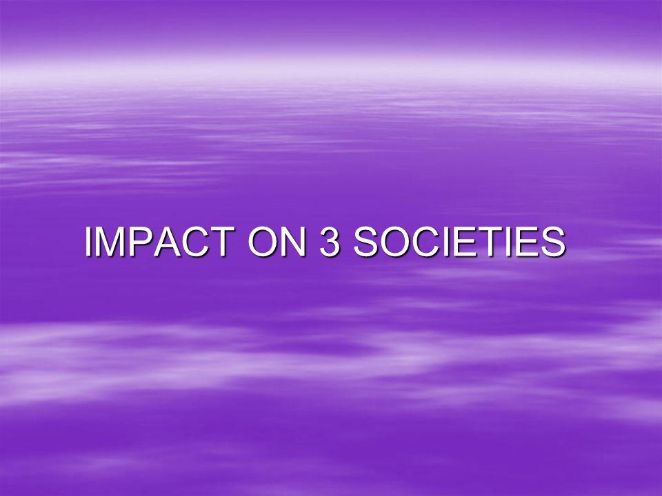 IMPACT ON 3 SOCIETIES