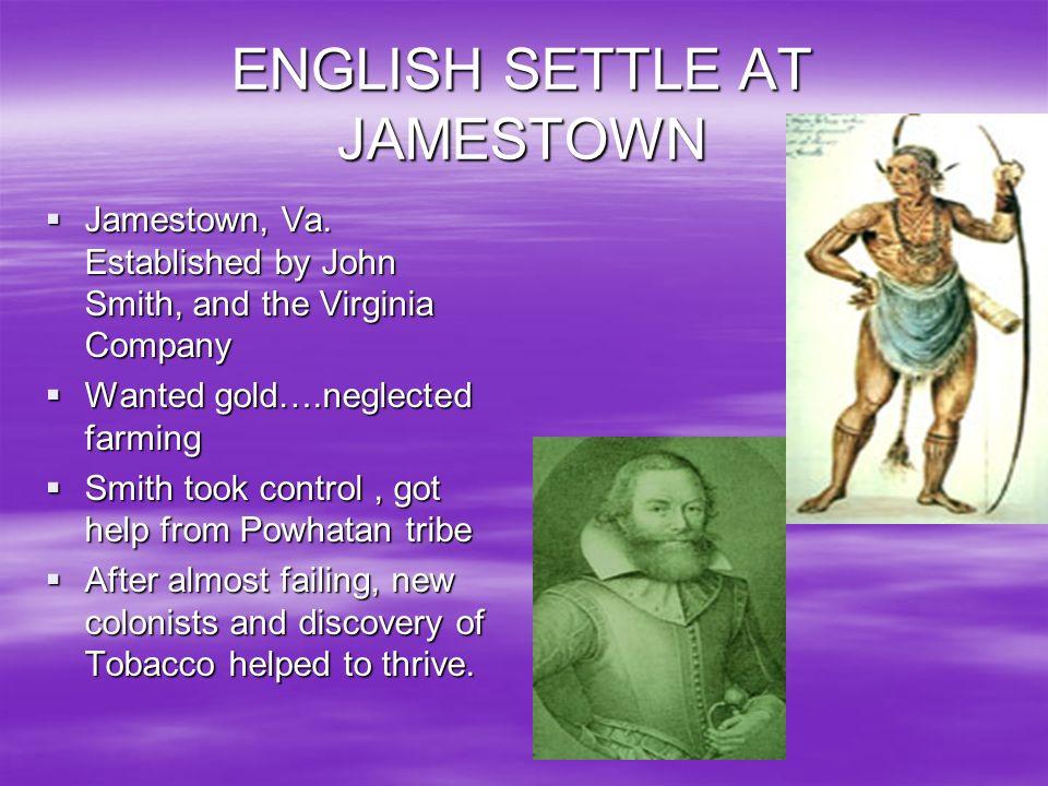 ENGLISH SETTLE AT JAMESTOWN Jamestown, Va. Established by John Smith, and the Virginia Company Jamestown, Va. Established by John Smith, and the Virgi